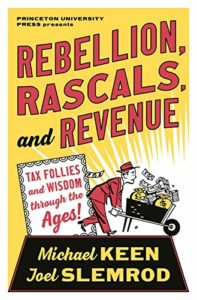 The Best Books on Taxes and Taxation - Rebellion, Rascals, and Revenue: Tax Follies and Wisdom through the Ages by Joel Slemrod & Michael Keen