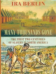 Best Books on the History of the American South - Many Thousands Gone: The First Two Centuries of Slavery in North America by Ira Berlin