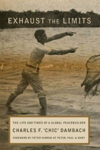 The best books on Peace - Exhaust the Limits: The Life and Times of a Global Peacebuilder by Charles F Dambach