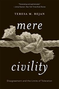 The best books on Disagreeing Productively - Mere Civility: Disagreement and the Limits of Toleration by Teresa Bejan
