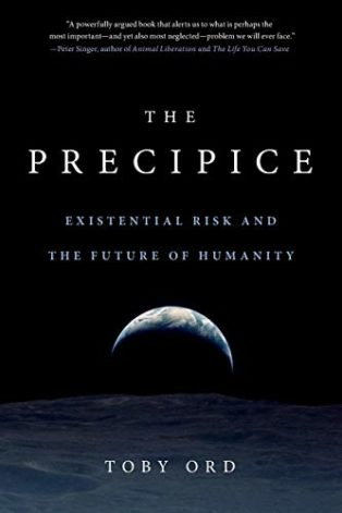 The Precipice: Existential Risk and the Future of Humanity by Toby Ord