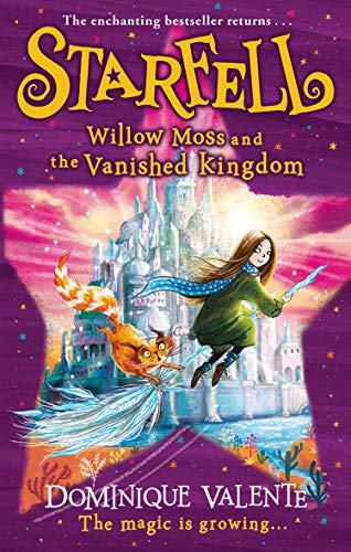 Starfell: Willow Moss and the Vanished Kingdom by Dominique Valente & Sarah Warburton (Illustrator)