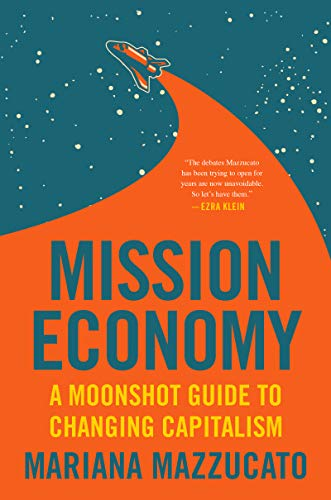 Mission Economy: A Moonshot Guide to Changing Capitalism by Mariana Mazzucato
