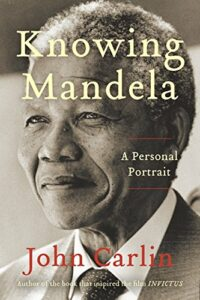 The best books on Disagreeing Productively - Knowing Mandela: A Personal Portrait by John Carlin
