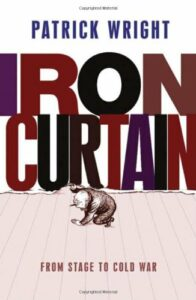 The best books on Global Cultural Understanding: the 2020 Nayef Al-Rodhan Prize - Iron Curtain: From Stage to Cold War by Patrick Wright