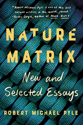 Nature Matrix: New and Selected Essays by Robert Michael Pyle