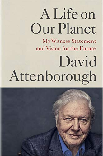 A Life on Our Planet: My Witness Statement and a Vision for the Future by David Attenborough & Jonnie Hughes