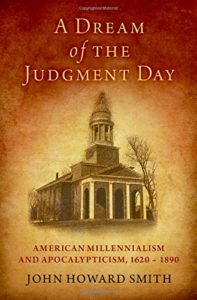 The best books on Religion in US Politics - A Dream of the Judgment Day: American Millennialism and Apocalypticism, 1620-1890 by John H. Smith