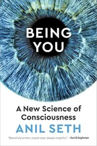Best Books on the Neuroscience of Consciousness - Being You: A New Science of Consciousness by Anil Seth