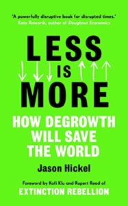 The best books on Global Challenges - Less is More: How Degrowth Will Save the World by Jason Hickel