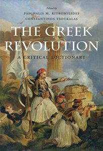 The best books on The Age of Revolution - The Greek Revolution: A Critical Dictionary by Constantinos Tsoukalas & Paschalis Kitromilides