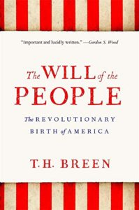 The Best Books on the American Revolution - The Will of the People: The Revolutionary Birth of America by T.H. Breen