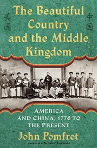 Best Books for History Reading Groups - The Beautiful Country and the Middle Kingdom: America and China, 1776 to the Present by John Pomfret