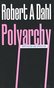 The best books on Liberal Democracy - Polyarchy: Participation and Opposition by Robert Dahl