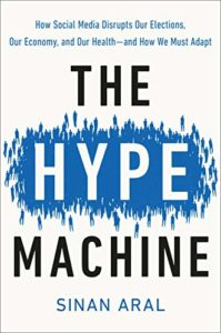 The Best Books on Social Media and Political Polarization - The Hype Machine: How Social Media Disrupts Our Elections, Our Economy, and Our Health—and How We Must Adapt by Sinan Aral
