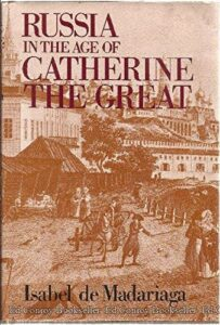 The best books on Catherine the Great - Russia in the Age of Catherine the Great by Isabel de Madariaga