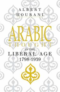 The best books on The Middle East - Arabic Thought in the Liberal Age 1798–1939 by Albert Hourani
