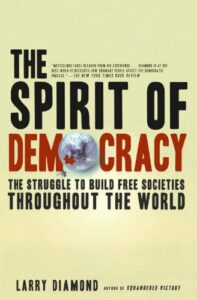 The best books on Liberal Democracy - The Spirit of Democracy: The Struggle to Build Free Societies Throughout the World by Larry Diamond