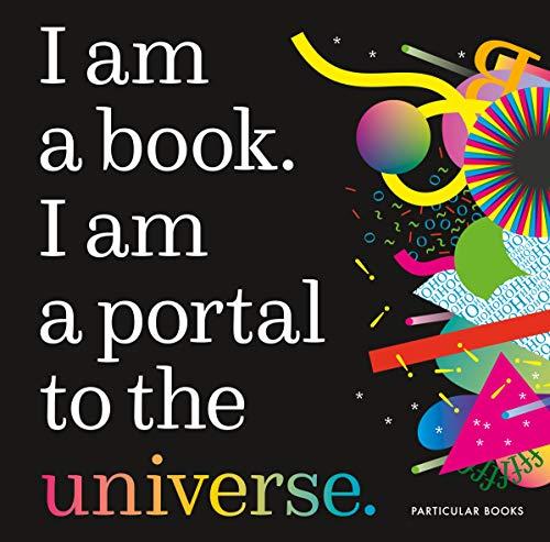 I am a book. I am a portal to the universe. by Stefanie Posavec & Miriam Quick (illustrator)