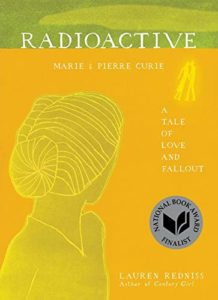 Nuclear Books - Radioactive: Marie & Pierre Curie: A Tale of Love and Fallout by Lauren Redniss