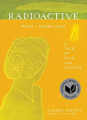 Radioactive: Marie & Pierre Curie: A Tale of Love and Fallout by Lauren Redniss