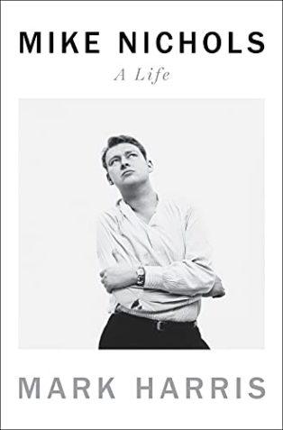 Mike Nichols: A Life by Mark Harris