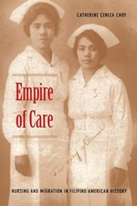 The best books on Asian American History - Empire of Care: Nursing and Migration in Filipino American History by Catherine Ceniza Choy