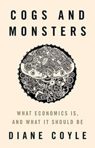 The Best Economics Books of 2018 - Cogs and Monsters: What Economics Is, and What It Should Be by Diane Coyle