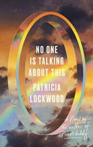 The Best Fiction of 2021: The Booker Prize Shortlist - No One is Talking About This by Patricia Lockwood