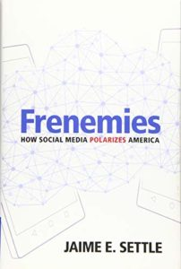 The Best Books on Social Media and Political Polarization - Frenemies: How Social Media Polarizes America by Jaime Settle