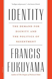 The best books on Liberal Democracy - Identity: The Demand for Dignity and the Politics of Resentment by Francis Fukuyama