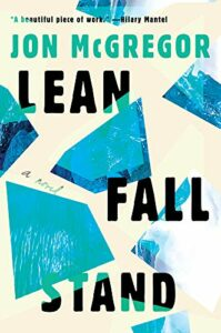 Notable New Novels of Summer 2021 - Lean Fall Stand by Jon McGregor