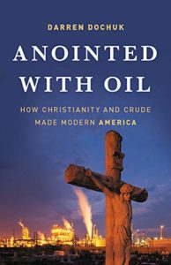 The best books on Religion in US Politics - Anointed with Oil: How Christianity and Crude Made Modern America. by Darren Dochuk
