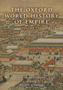 The best books on Empires - The Oxford World History of Empire: The History of Empires (Volume 2) by C.A. Bayly, Peter Fibiger Bang & Walter Scheidel