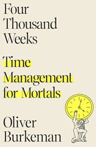 The best books on Time Management - Four Thousand Weeks: Time Management for Mortals by Oliver Burkeman
