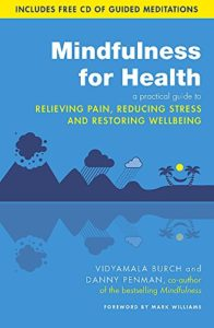 The best books on Anxiety - Mindfulness For Health: A Practical Guide To Relieving Pain, Reducing Stress And Restoring Wellbeing by Danny Penman & Vidyamala Burch