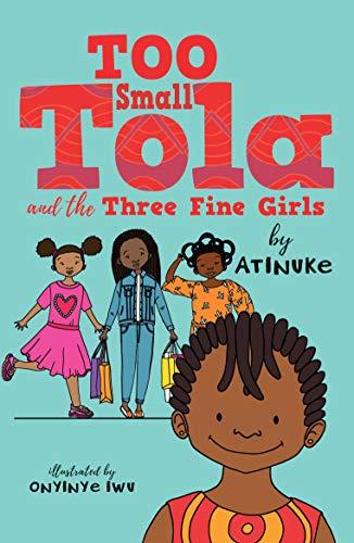 Too Small Tola and the Three Fine Girls by Atinuke & Onyinye Iwu (illustrator)