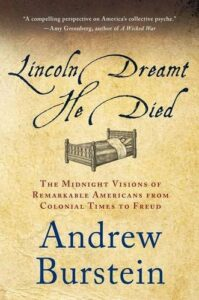 The best books on Thomas Jefferson - Lincoln Dreamt He Died: The Midnight Visions of Remarkable Americans from Colonial Times to Freud by Andrew Burstein