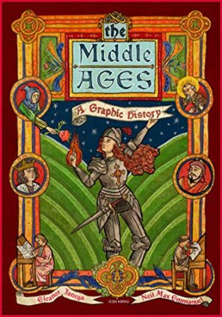 The Middle Ages: A Graphic History by Eleanor Janega & Neil Max Emmanuel (illustrator)