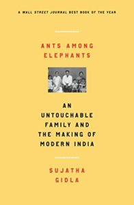 The best books on Contemporary India - Ants Among Elephants: An Untouchable Family and the Making of Modern India by Sujatha Gidla