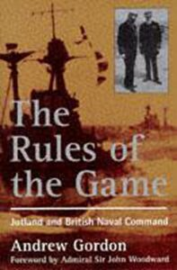 The best books on Naval History (20th Century) - The Rules of the Game: Jutland and British Naval Command by Andrew Gordon