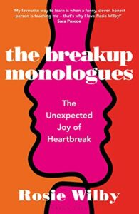 Landmark LGBTQI books - The Breakup Monologues: The Unexpected Joy of Heartbreak by Rosie Wilby
