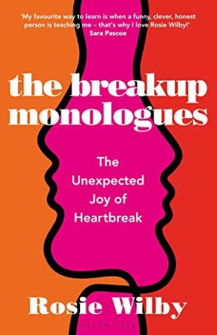 The Breakup Monologues: The Unexpected Joy of Heartbreak by Rosie Wilby