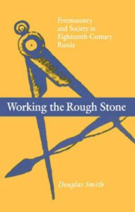 The best books on Catherine the Great - Working the Rough Stone: Freemasonry and Society in 18th Century Russia by Douglas Smith