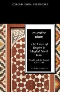 The best books on Empires - The Crisis of Empire in Mughal North India, Awadh and Punjab, 1707-48 by Muzzafar Alam