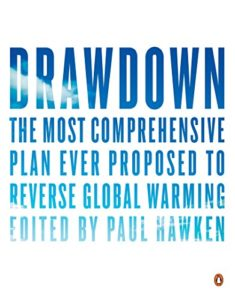 Drawdown: The Most Comprehensive Plan Ever Proposed to Reverse Global Warming by Paul Hawken (editor)