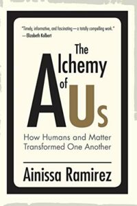 Best Books on the Periodic Table - The Alchemy of Us: How Humans and Matter Transformed One Another by Ainissa Ramirez
