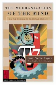 Best Books on the Neuroscience of Consciousness - The Mechanization of the Mind by Jean Pierre Dupuy
