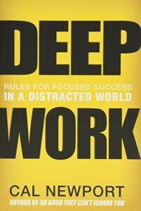 The best books on Time Management - Deep Work: Rules for Focused Success in a Distracted World by Cal Newport