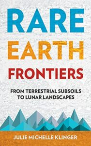 Best Books on the Periodic Table - Rare Earth Frontiers: From Terrestrial Subsoils to Lunar Landscapes by Julie Klinger